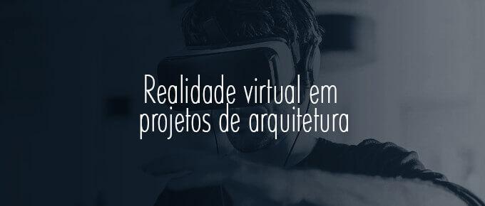 Realidade virtual em projetos de arquitetura